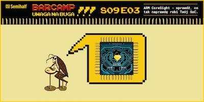 Uwaga na buga! Barcamp Semihalf S09:E03