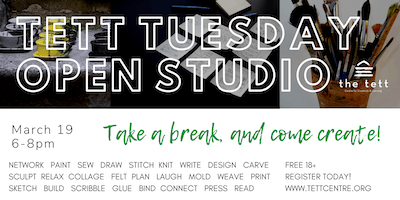 Tett Tuesday Open Studio - March 19