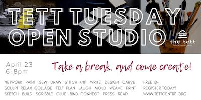 Tett Tuesday Open Studio - April 23
