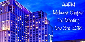 AAPM MIDWEST CHAPTER FALL MEETING 2018