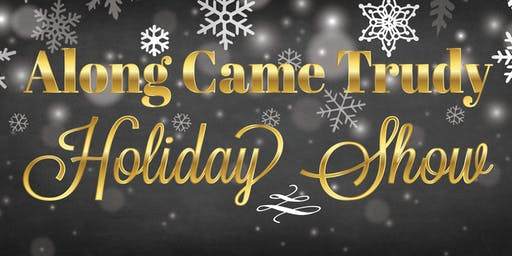 Along Came Trudy Holiday Show 2019 VIP Ticket