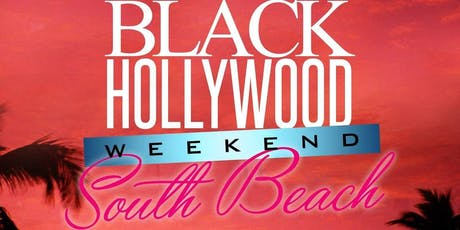 4TH ANNUAL BLACK HOLLYWOOD SOUTH BEACH WEEKEND (PARTY PASSES 3 MAJOR EVENTS) tickets