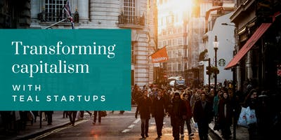 Transforming Capitalism with Teal Startups