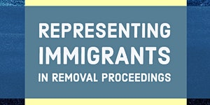 FREE! Representing Immigrants in Removal Proceedings