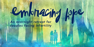 Embracing Hope An Overnight Retreat for Couples Facing Infertility