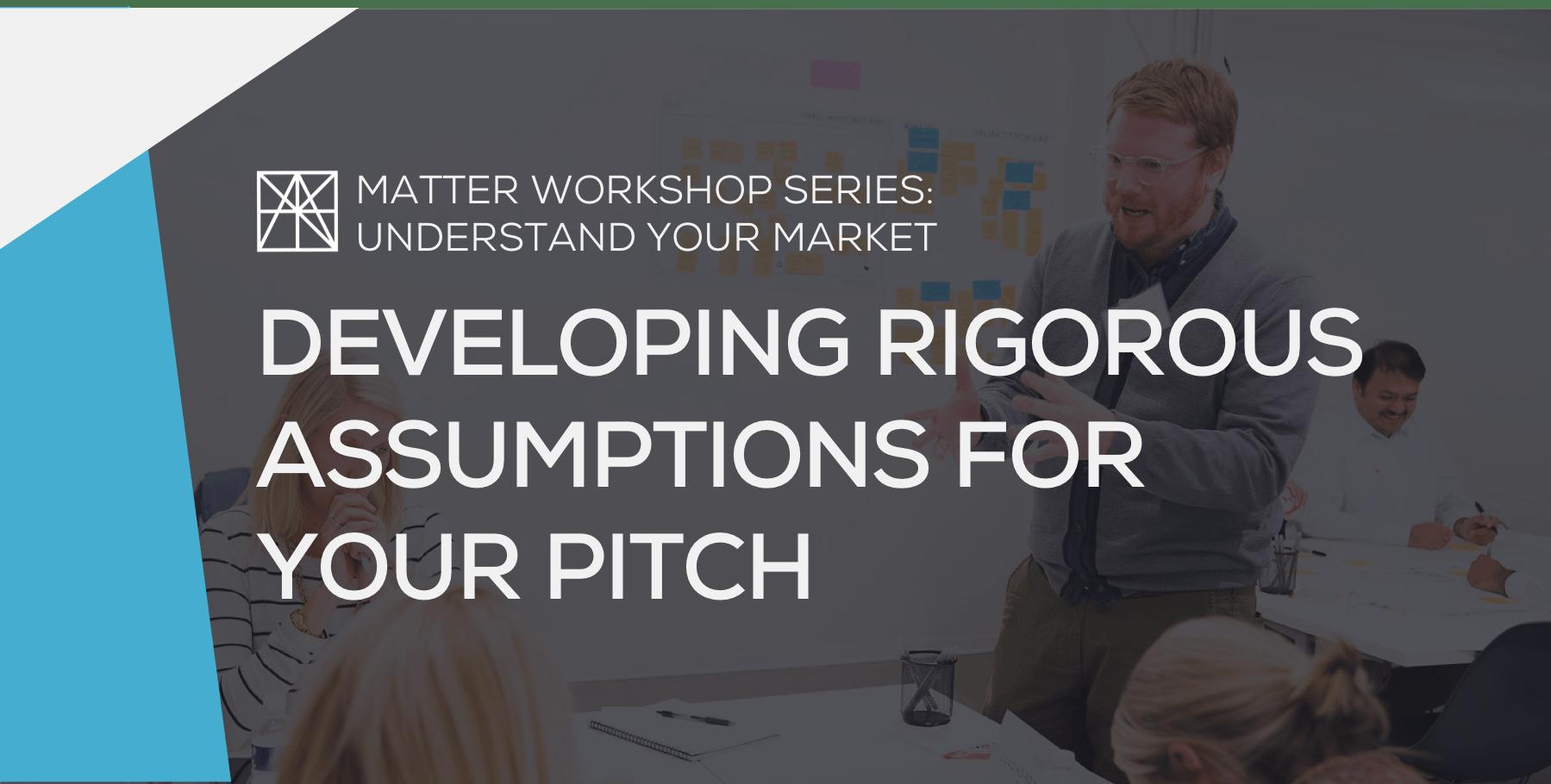 MATTER Workshop: Developing Rigorous Assumpti
