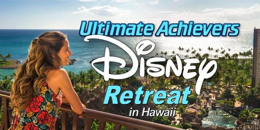 Ultimate Achievers Disney Retreat (Hawaii)