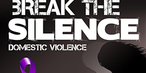 BREAK THE SILENCE AGAINST DOMESTIC VIOLENCE