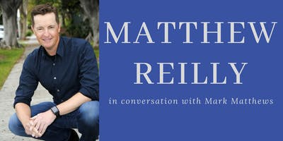 Matthew Reilly in Conversation with Mark Matthews