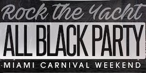 ROCK THE YACHT 2019 Miami Carnival All Black Yacht...