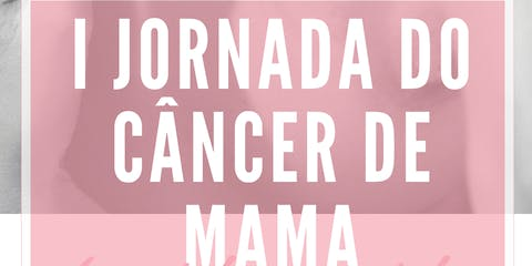 I Jornada do Câncer de Mama - de outubro a outubro