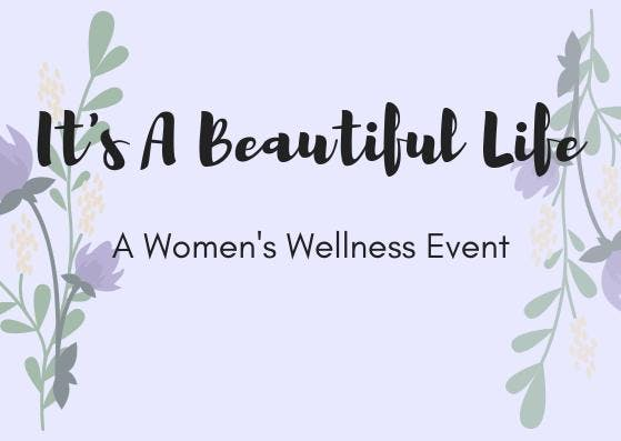 It's A Beautiful Life - A Women's Wellness Ev
