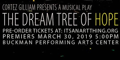 Cortez Gilliam Presents: The Dream Tree of Hope: A Musical Play