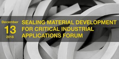 Sealing Material Development for Critical Industrial Applications Forum
