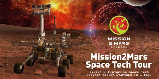 Mission2Mars Space Tech Tour (Visit 5 Disruptive Space Tech Silicon Valley Startups in 1 Day)