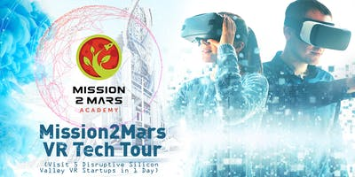 Mission2Mars VR Tech Tour (Visit 5 Disruptive Silicon Valley Startups in 1 Day)