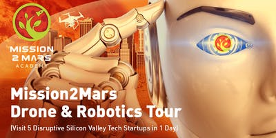 Mission2Mars Drone & Robotics Tour (Visit 5 Disruptive Silicon Valley Startups in 1 Day)