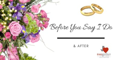Before You Say I Do pre-marital (& After You Say I Do) marriage enrichment course