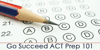 Go Succeed ACT Prep 101: ACT Knowledge (Spring 2019)