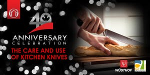 40th Anniversary Events - Care & Use of Kitchen Knives...