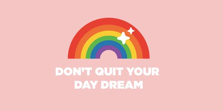 Don't Quit Your Day Dream tickets