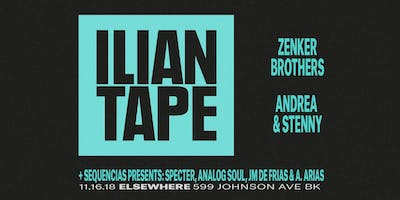 Ilian Tape Showcase with Zenker Brothers, Andrea & Stenny @ Elsewhere