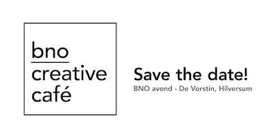 BNO Creative Café - editie 10, 03/04/2019 Hilversum