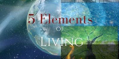 The 5 Elements of Living - Living a Vital Life With Qigong