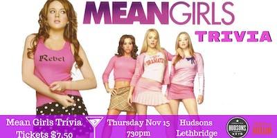 Mean Girls Trivia - Nov 15 730pm Lethbridge Hudsons