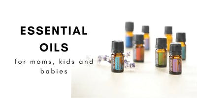 Essential Oils for Moms, Kids and Babies!