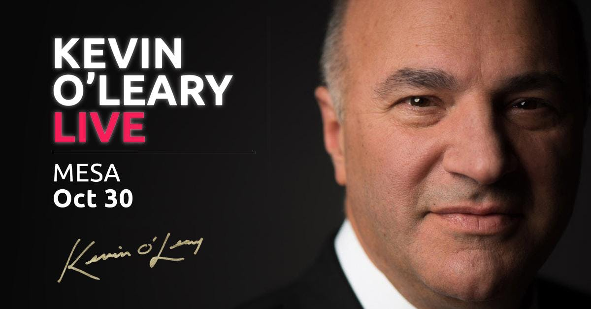 (LIMITED) Shark Tank's Kevin O'Leary LIVE in Mesa -- VIP SEATING
