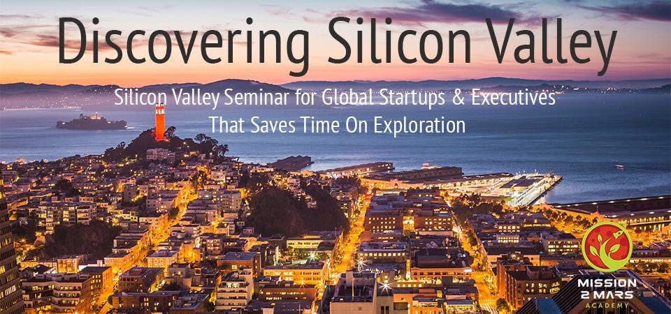 Discovering Silicon Valley (Innovative Ecosystem and Disruptive Innovation Trends) 1 Day Event