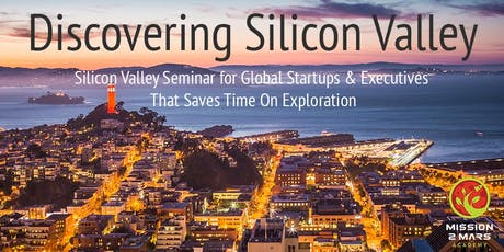 Discovering Silicon Valley (Innovative Ecosystem and Disruptive Innovation Trends) 1 Day Event tickets