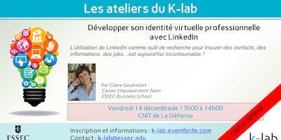 """Les Ateliers du K-Lab \""""Développer son identité virtuelle professionnelle avec LinkedIn\"""", CNIT La Défense"""