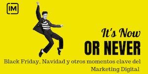 It's Now or Never:  Black Friday, Navidad y otros...