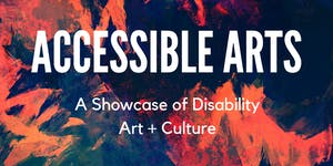 Accessible Arts: A Showcase of Disability Art +...