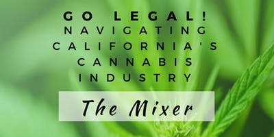 GO LEGAL! NAVIGATING CALIFORNIA'S CANNABIS INDUSTRY-THE MIXER