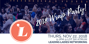Leading Ladies Networking: 2018 Wrap Party!