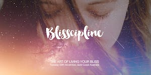 Blisscipline: The Practice of Living Your Bliss