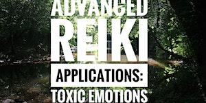 Advanced Reiki Applications: Toxic Emotions