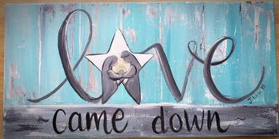 Love Came Down- Paint Night