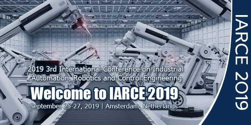2019 3rd International Conference on Industrial Automation, Robotics and Control Engineering(IARCE 2019)
