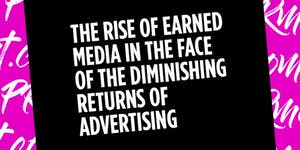 The rise of earned media in the face of the diminishing...