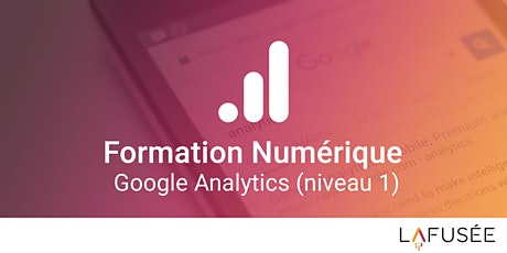 Formation Google Analytics (Niveau 1) - Classe Virtuelle billets