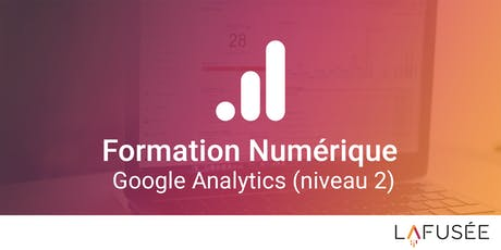 Formation Google Analytics (Niveau 2) - 1 journée tickets