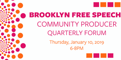 Brooklyn Free Speech TV & Podcast Network Community Producer Quarterly Forum: January 2019