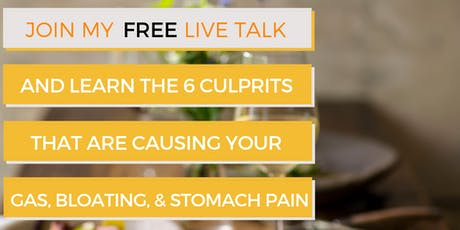6 Culprits That Are Causing Your Gas, Bloating, & Stomach Pain...And The Most Effective Ways To Tame Your Tummy (Even If You've Tried Everything Else) tickets