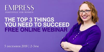 The Top 3 Things if You Want to Succeed [FREE Online Webinar for Women]