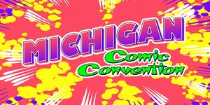 Michigan Comic Convention - August 16-18, 2019