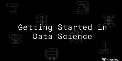 Thinkful Webinar: Getting Started in Data Science
